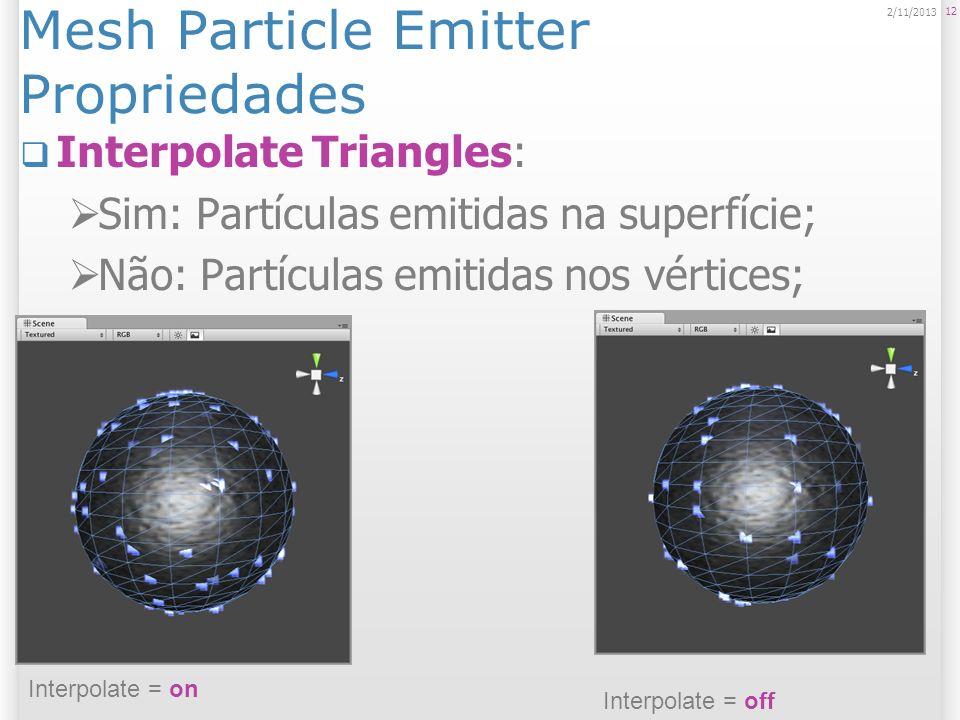 Mesh Particle Emitter Propriedades Systematic: Geração das partículas na ordem dos vértices do modelo; 13 2/11/2013