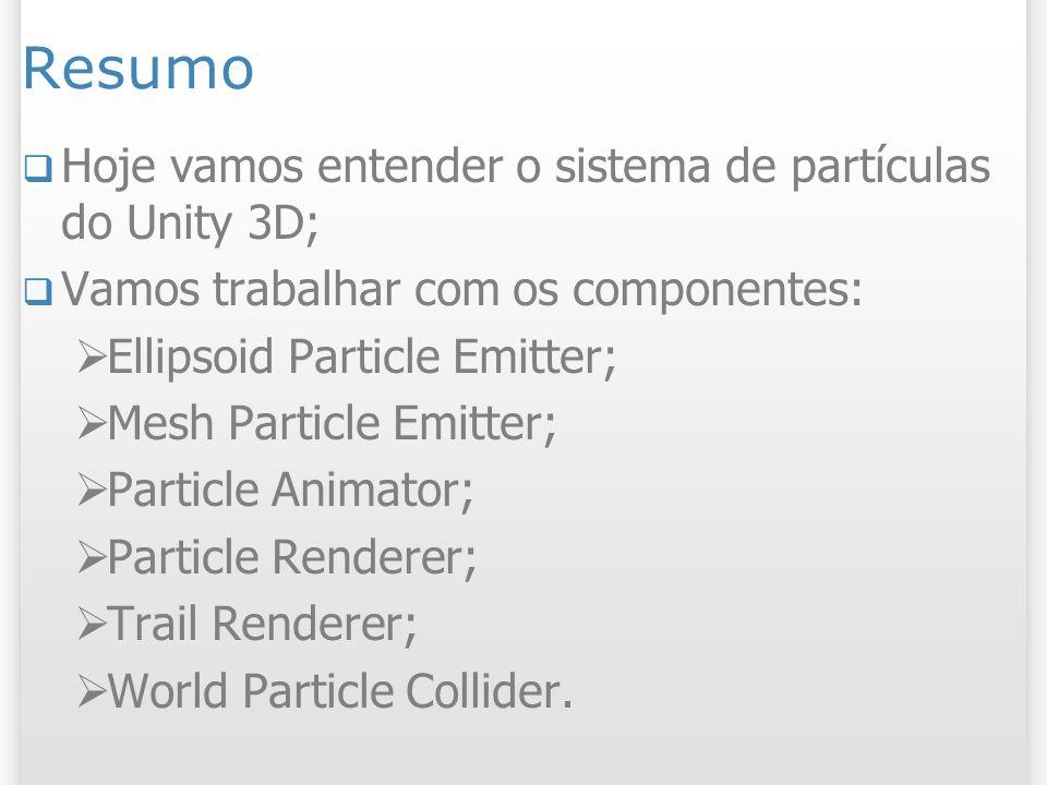 Sistema de Partículas Conjunto de componentes dedicado à: Emissão (Particle Emitter); Animação (Particle Animator); Renderização de objetos de partícula (Particle Renderer); 3 2/11/2013