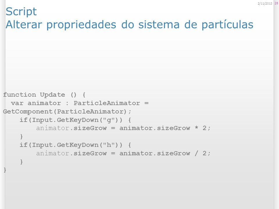Script TimedObjectDestructor.js Útil para destruir objetos após certo tempo; 29 2/11/2013 var timeOut = 1.0; var detachChildren = false; function Awake () { Invoke ( DestroyNow , timeOut); } function DestroyNow () { if (detachChildren) { transform.DetachChildren (); } DestroyObject (gameObject); }