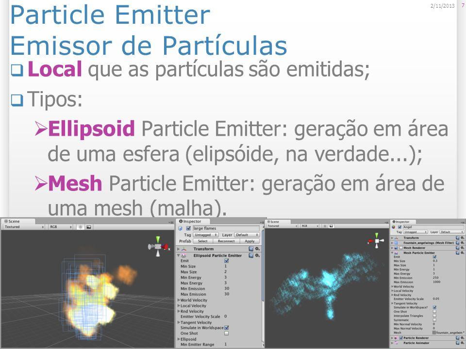 Ellipsoid Particle Emitter Emissor dentro de esfera Mais comum; Usado para fumaça, vapor, etc; Possui propriedades de: Tamanho; Energia (duração da vida); Emissão (num partículas); Velocidade inicial.