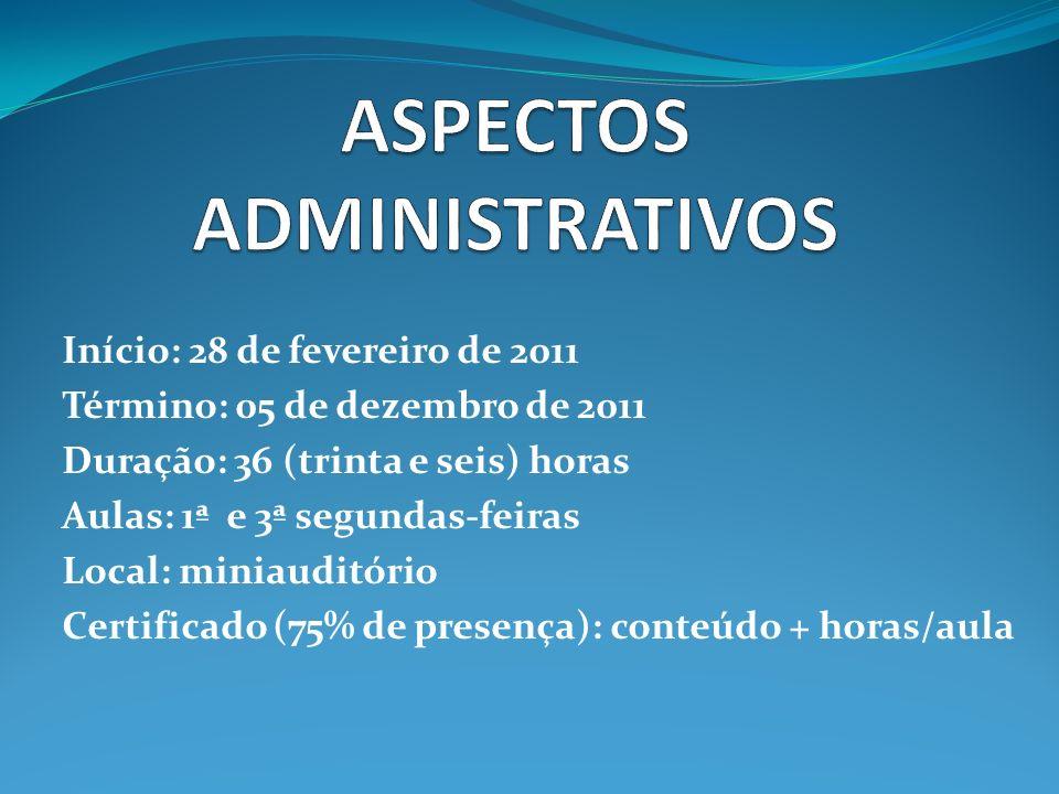 Início: 28 de fevereiro de 2011 Término: 05 de dezembro de 2011 Duração: 36 (trinta e seis) horas Aulas: 1ª e 3ª segundas-feiras Local: miniauditório