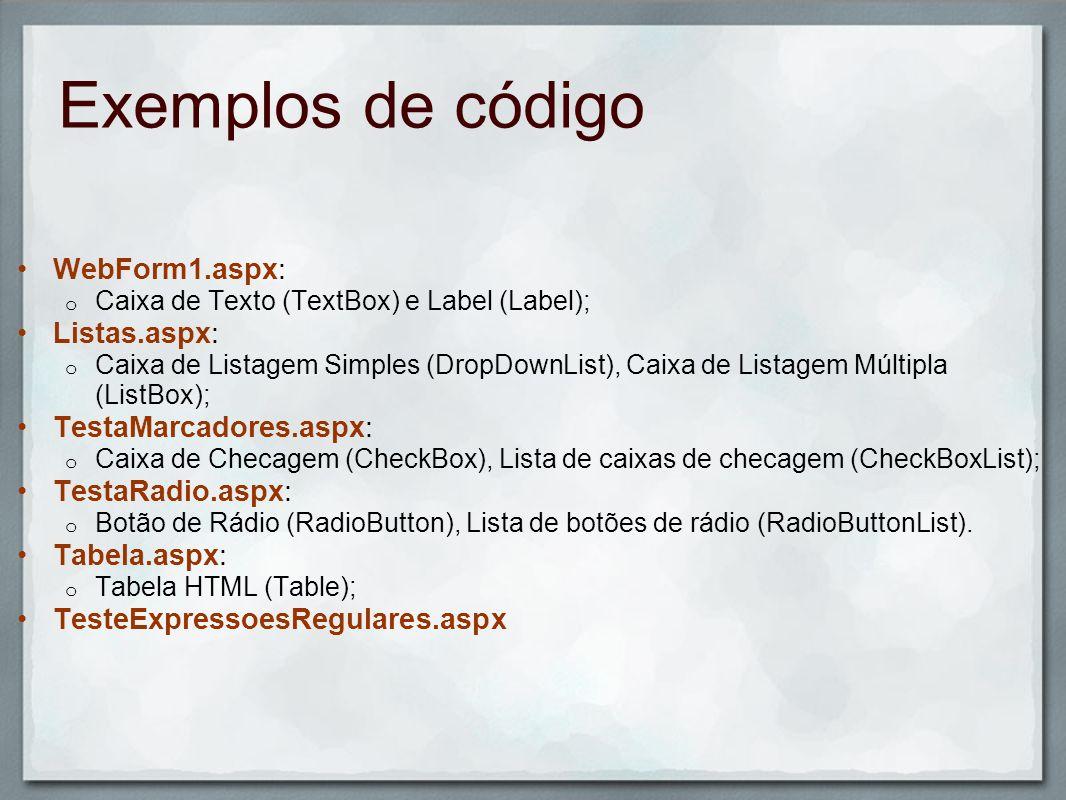 Exemplos de código WebForm1.aspx: o Caixa de Texto (TextBox) e Label (Label); Listas.aspx: o Caixa de Listagem Simples (DropDownList), Caixa de Listag
