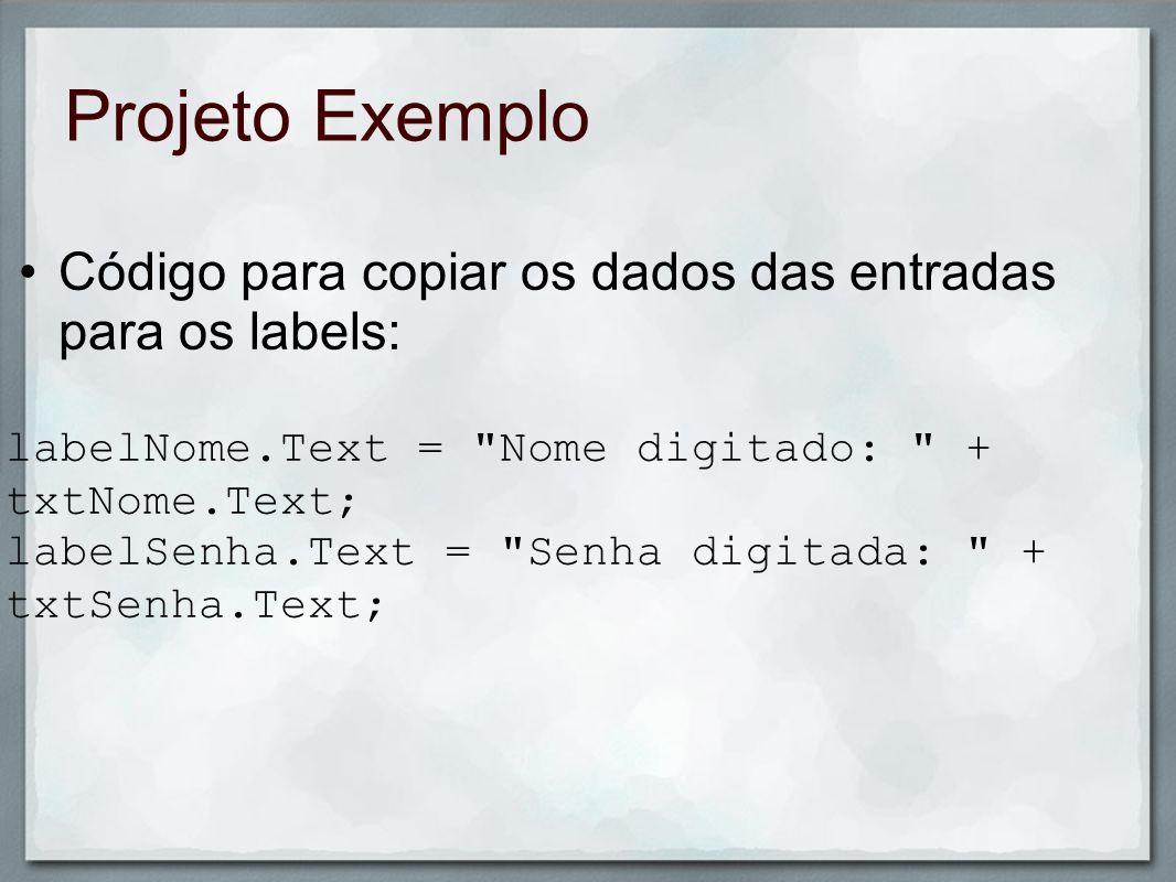 Projeto Exemplo Código para copiar os dados das entradas para os labels: labelNome.Text =