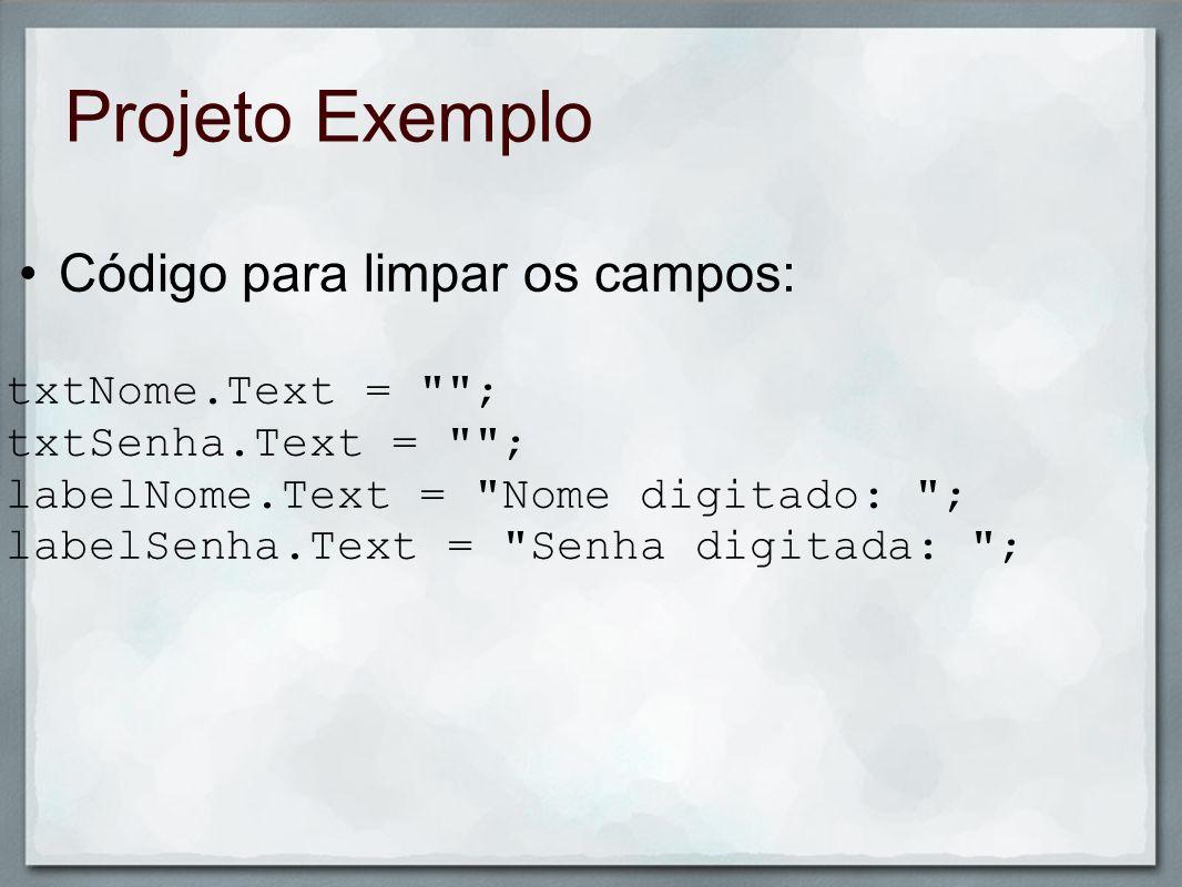 Projeto Exemplo Código para limpar os campos: txtNome.Text =