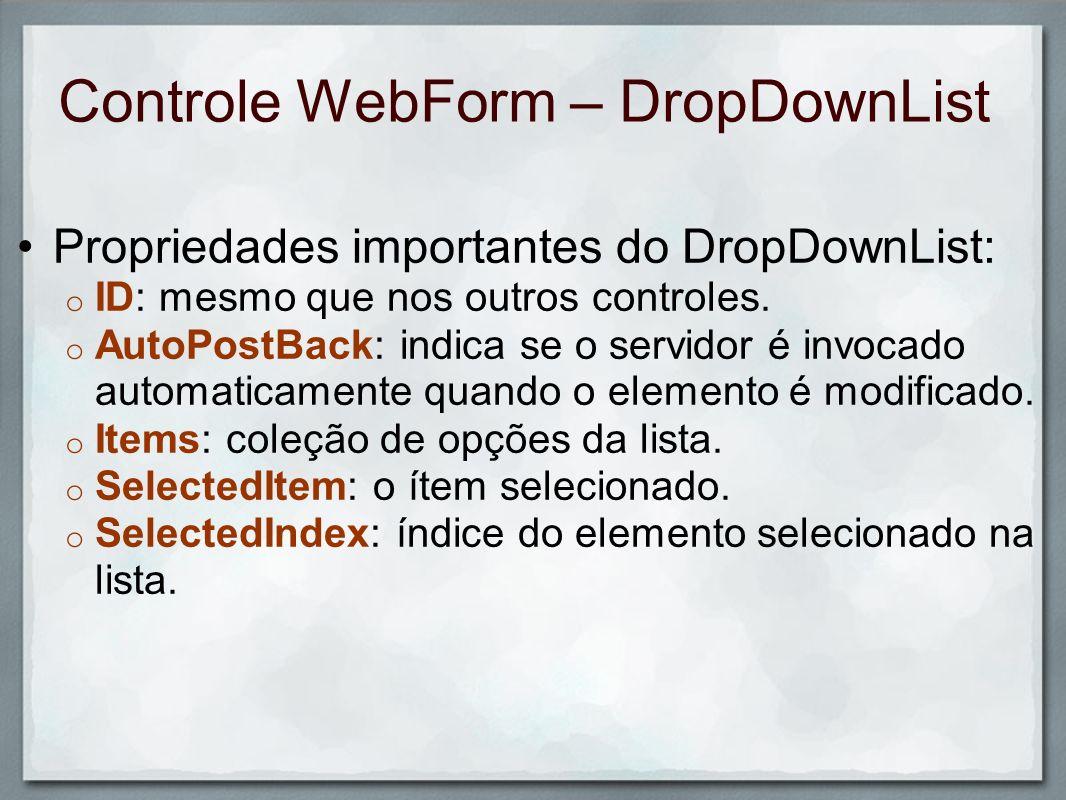 Controle WebForm – DropDownList Propriedades importantes do DropDownList: o ID: mesmo que nos outros controles. o AutoPostBack: indica se o servidor é