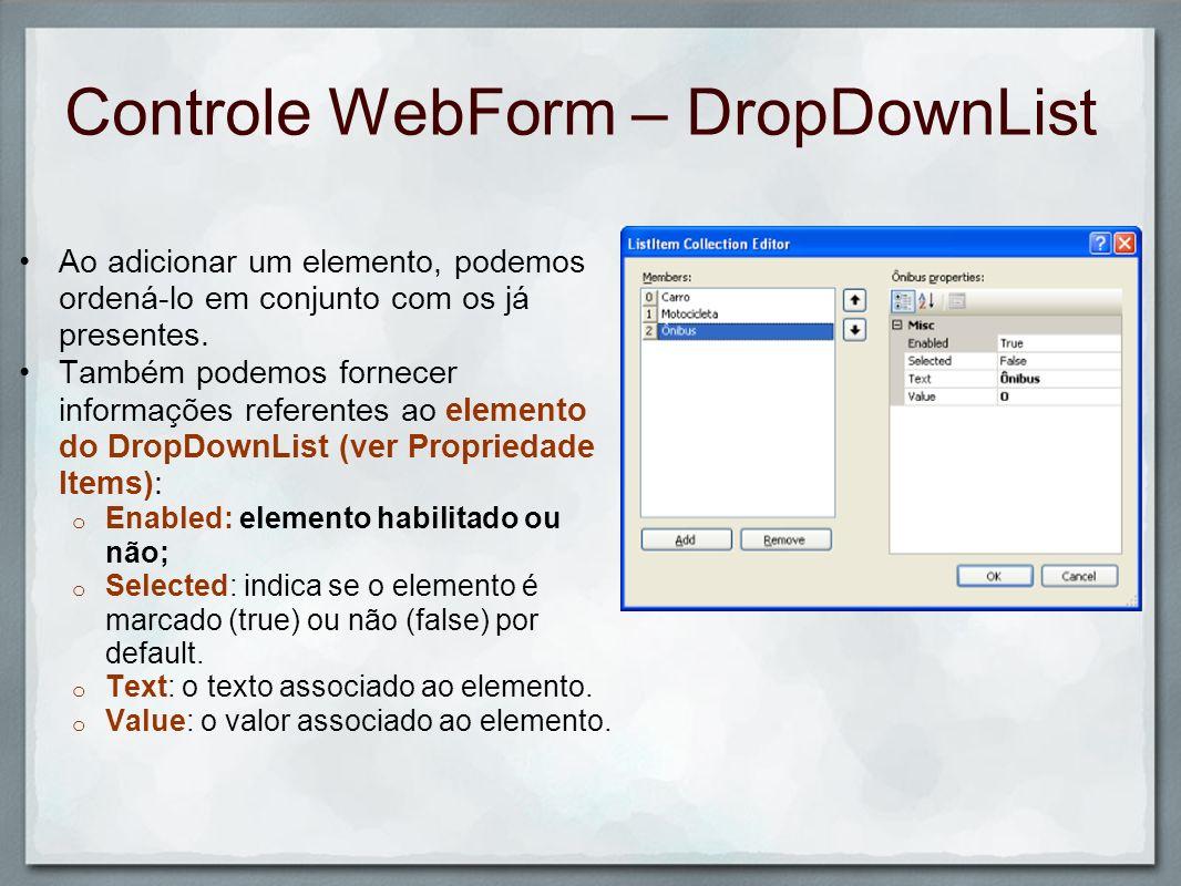 Controle WebForm – DropDownList Ao adicionar um elemento, podemos ordená-lo em conjunto com os já presentes. Também podemos fornecer informações refer
