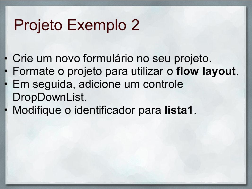 Projeto Exemplo 2 Crie um novo formulário no seu projeto. Formate o projeto para utilizar o flow layout. Em seguida, adicione um controle DropDownList