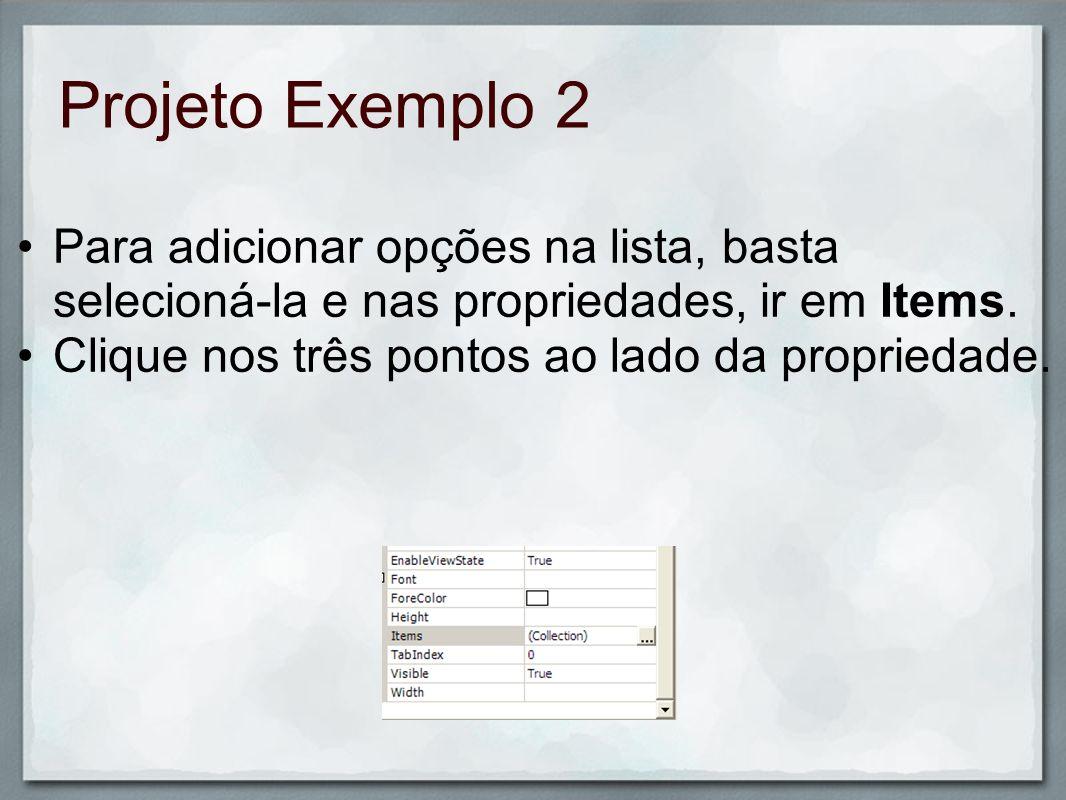 Projeto Exemplo 2 Para adicionar opções na lista, basta selecioná-la e nas propriedades, ir em Items. Clique nos três pontos ao lado da propriedade.