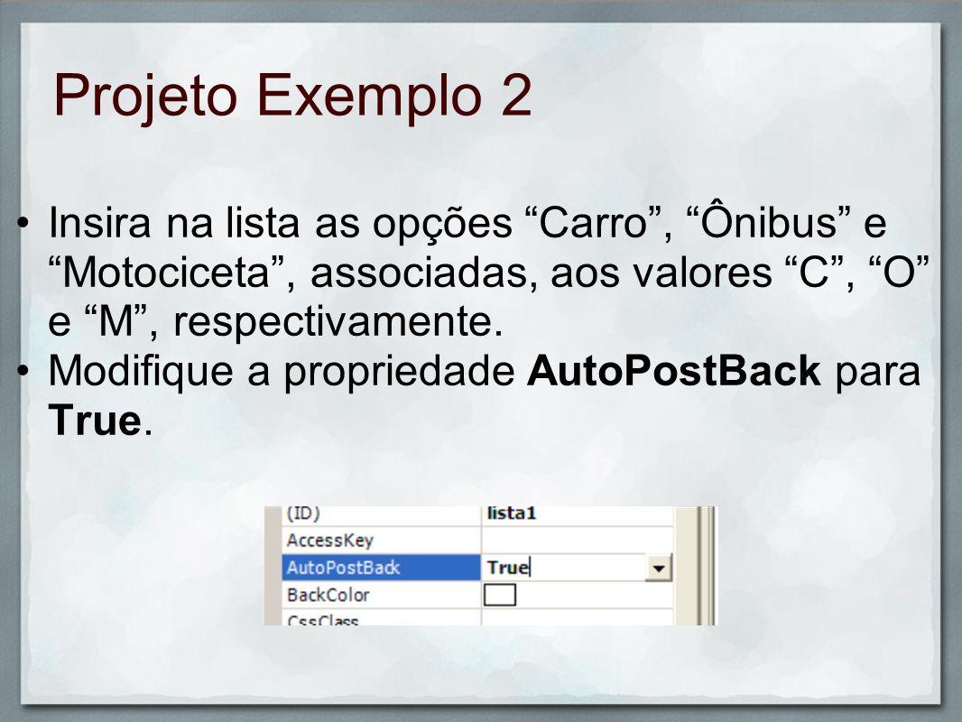 Projeto Exemplo 2 Insira na lista as opções Carro, Ônibus e Motociceta, associadas, aos valores C, O e M, respectivamente. Modifique a propriedade Aut