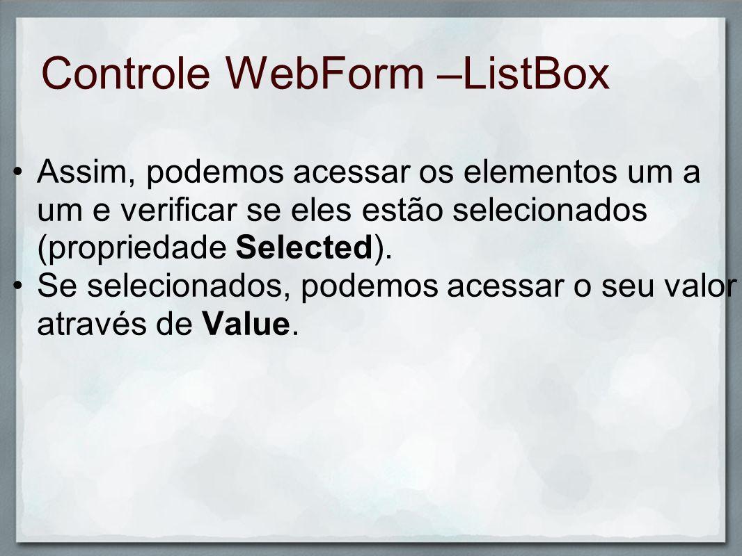 Controle WebForm –ListBox Assim, podemos acessar os elementos um a um e verificar se eles estão selecionados (propriedade Selected). Se selecionados,
