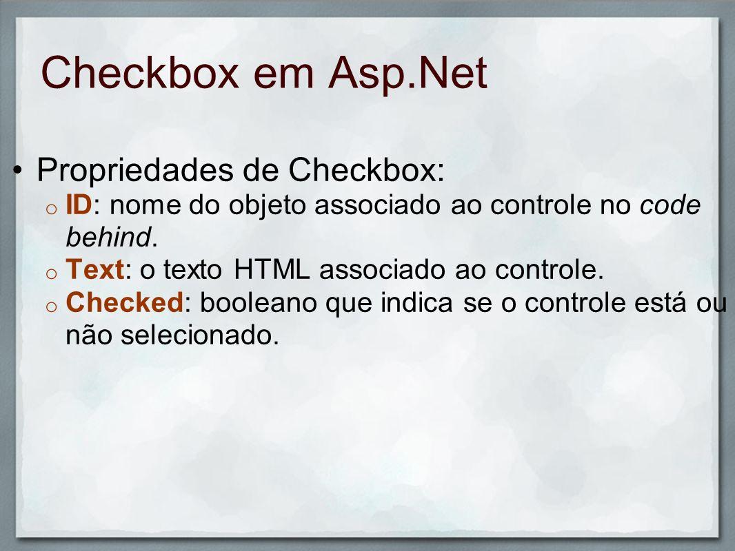 Checkbox em Asp.Net Propriedades de Checkbox: o ID: nome do objeto associado ao controle no code behind. o Text: o texto HTML associado ao controle. o