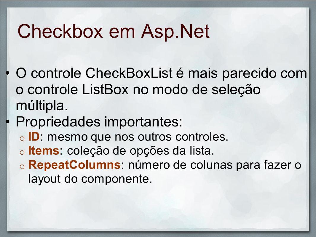 Checkbox em Asp.Net O controle CheckBoxList é mais parecido com o controle ListBox no modo de seleção múltipla. Propriedades importantes: o ID: mesmo