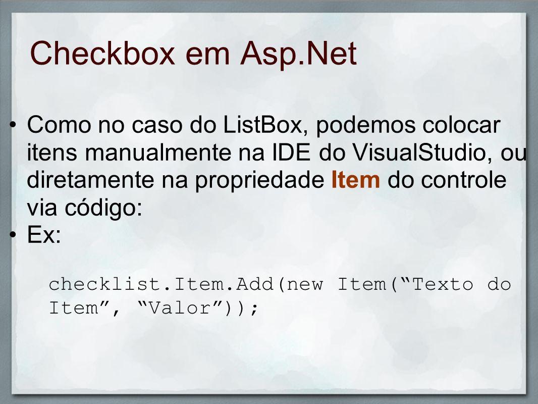 Checkbox em Asp.Net Como no caso do ListBox, podemos colocar itens manualmente na IDE do VisualStudio, ou diretamente na propriedade Item do controle