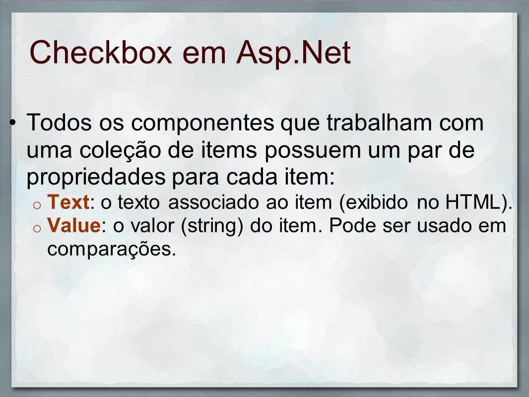 Checkbox em Asp.Net Todos os componentes que trabalham com uma coleção de items possuem um par de propriedades para cada item: o Text: o texto associa