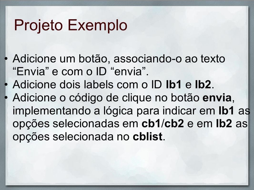 Projeto Exemplo Adicione um botão, associando-o ao texto Envia e com o ID envia. Adicione dois labels com o ID lb1 e lb2. Adicione o código de clique