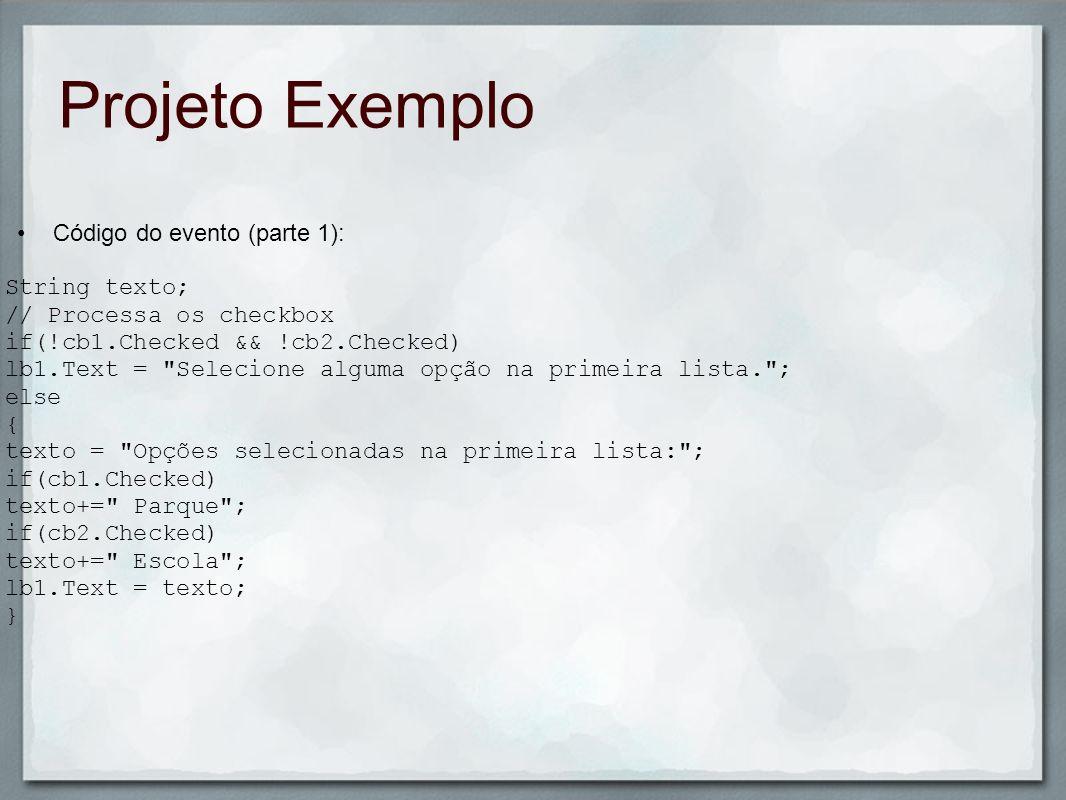 Projeto Exemplo Código do evento (parte 1): String texto; // Processa os checkbox if(!cb1.Checked && !cb2.Checked) lb1.Text =