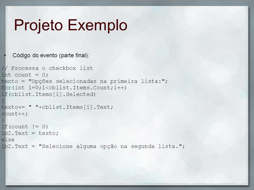 Projeto Exemplo Código do evento (parte final): // Processa o checkbox list int count = 0; texto =