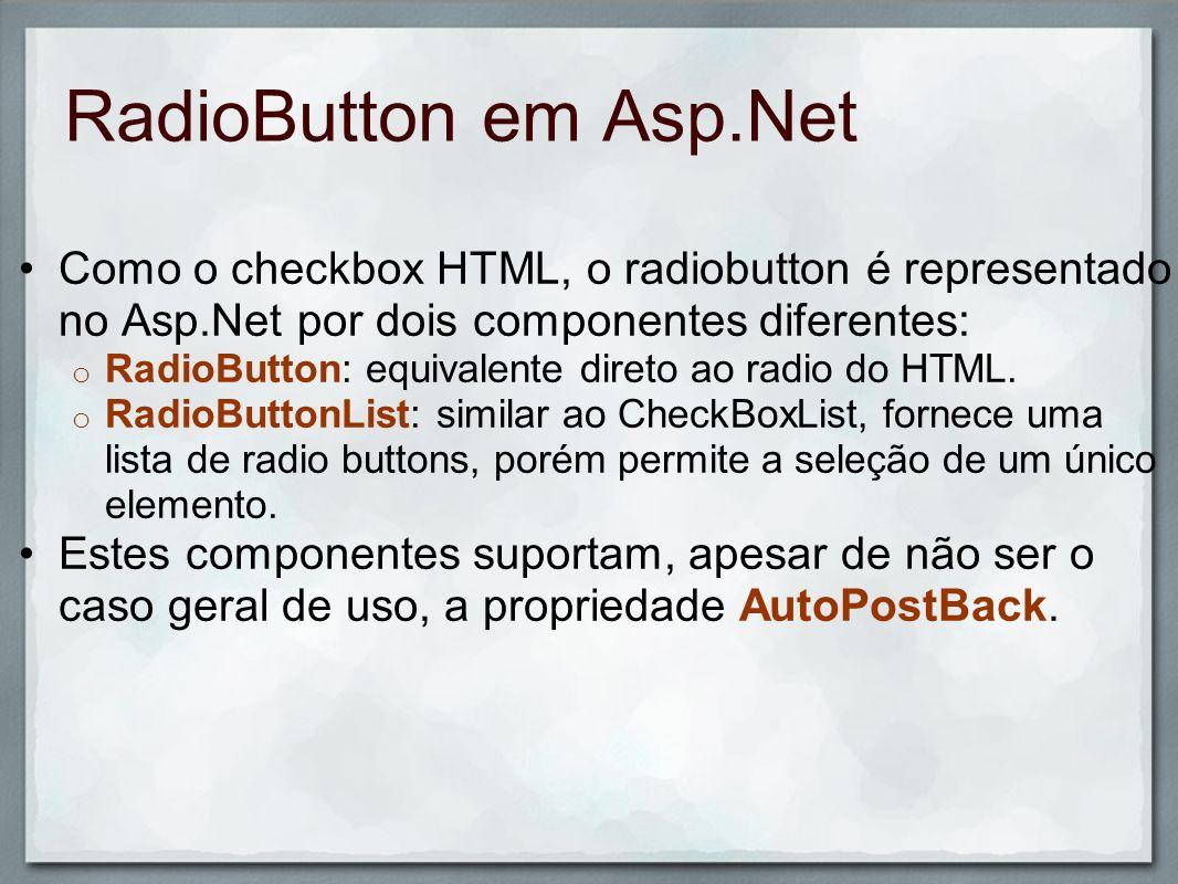 RadioButton em Asp.Net Como o checkbox HTML, o radiobutton é representado no Asp.Net por dois componentes diferentes: o RadioButton: equivalente diret