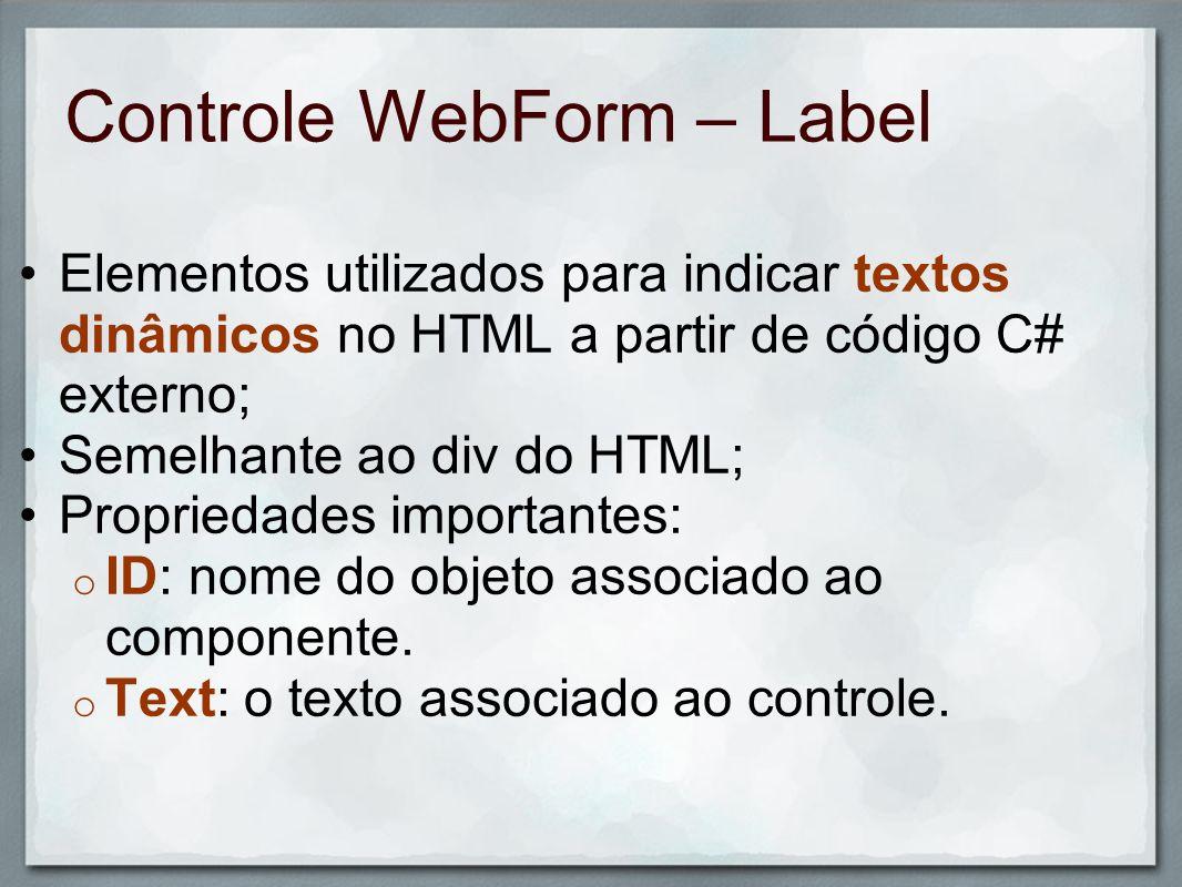 Controle WebForm – Label Elementos utilizados para indicar textos dinâmicos no HTML a partir de código C# externo; Semelhante ao div do HTML; Propried