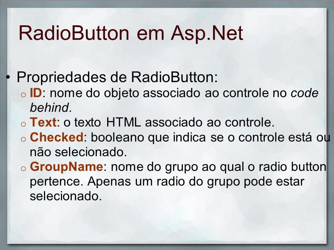 RadioButton em Asp.Net Propriedades de RadioButton: o ID: nome do objeto associado ao controle no code behind. o Text: o texto HTML associado ao contr