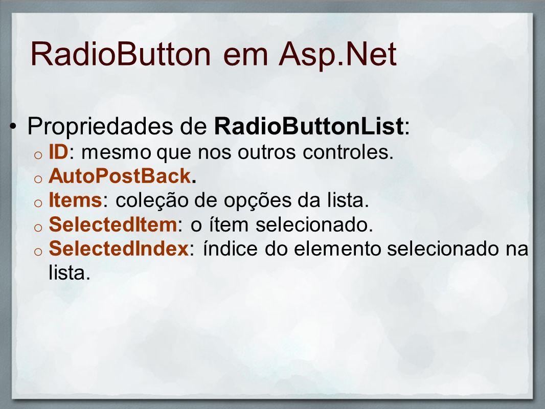 RadioButton em Asp.Net Propriedades de RadioButtonList: o ID: mesmo que nos outros controles. o AutoPostBack. o Items: coleção de opções da lista. o S