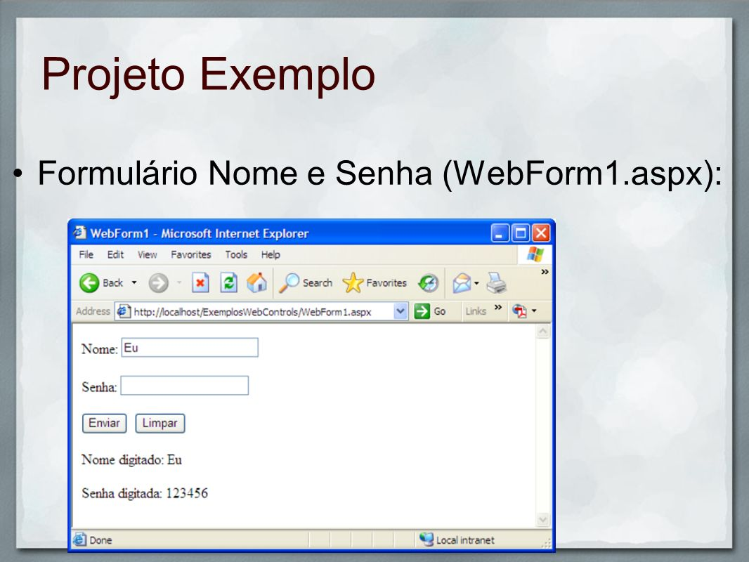 Projeto Exemplo Código do evento: // Testa os radio buttons if(rb1.Checked) lb1.Text = O usuário é homem. ; else if(rb2.Checked) lb1.Text = O usuário é mulher. ; else lb1.Text = O usuário não informou o seu sexo. ; // Testa o grupo de radio buttons if(rblist.SelectedIndex >= 0) lb2.Text = O meio de transporte favorito do usuário é: + rblist.SelectedItem.Text; else lb2.Text = O usuário não informou o seu meio de transporte favorito. ;