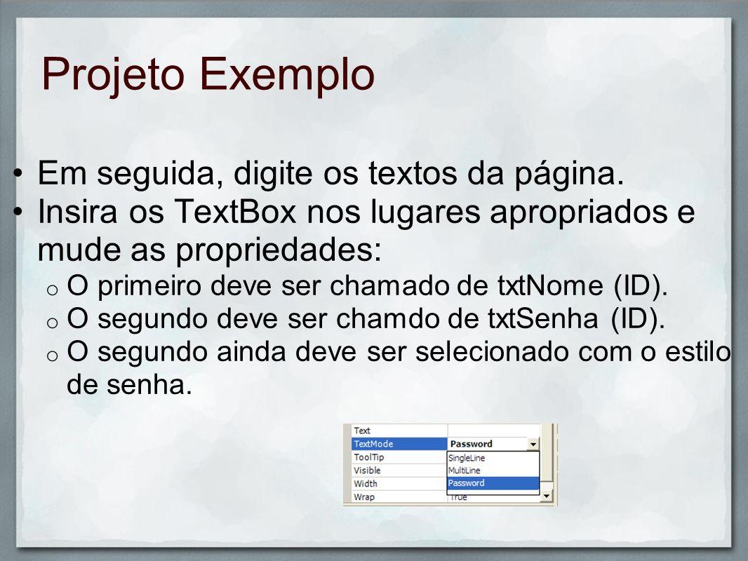 Projeto Exemplo Em seguida, digite os textos da página. Insira os TextBox nos lugares apropriados e mude as propriedades: o O primeiro deve ser chamad