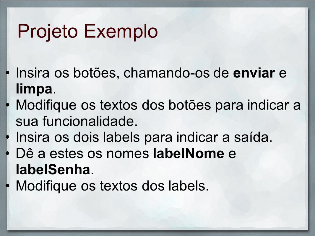 Projeto Exemplo Em seguida, crie os métodos associados aos botões: o O botão Enviar deve processar os valores e colocá- los nos labels associados.
