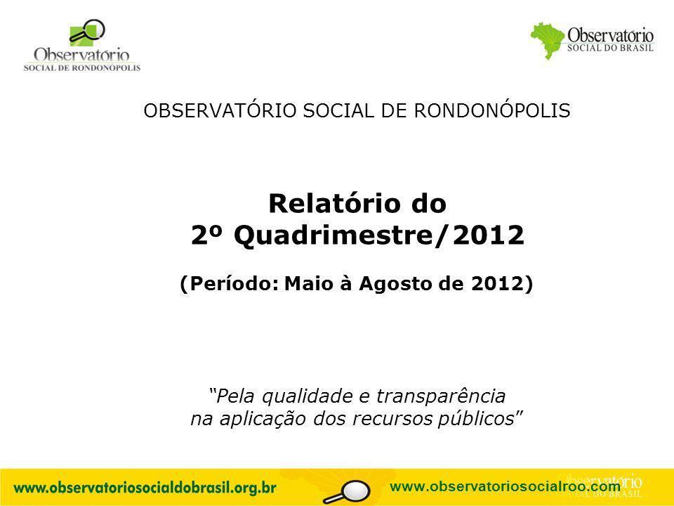 Logo do OS OBSERVATÓRIO SOCIAL DE RONDONÓPOLIS Relatório do 2º Quadrimestre/2012 (Período: Maio à Agosto de 2012) Pela qualidade e transparência na ap