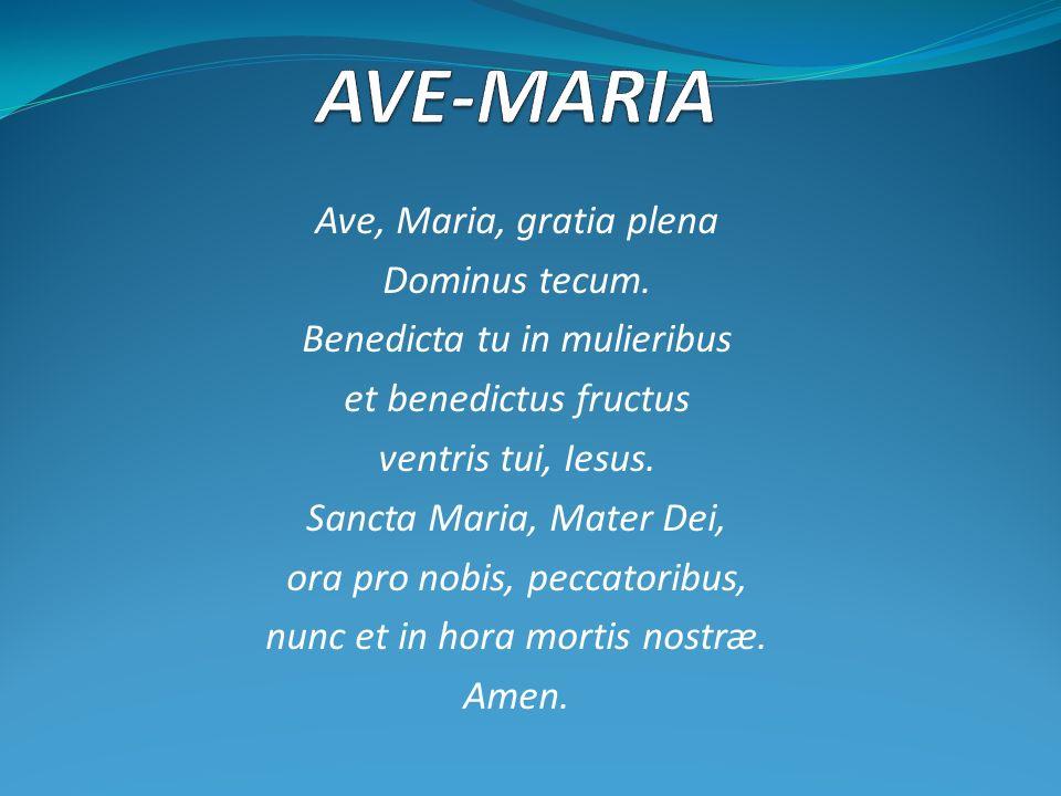 Ave, Maria, gratia plena Dominus tecum.