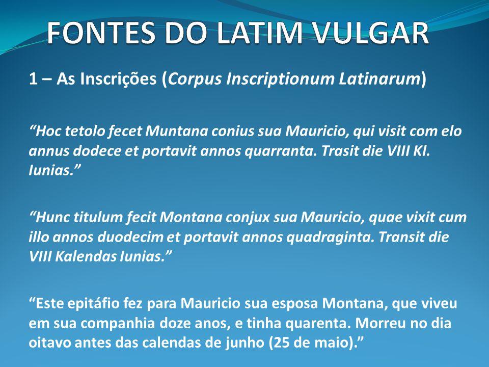 1 – As Inscrições (Corpus Inscriptionum Latinarum) Hoc tetolo fecet Muntana conius sua Mauricio, qui visit com elo annus dodece et portavit annos quarranta.