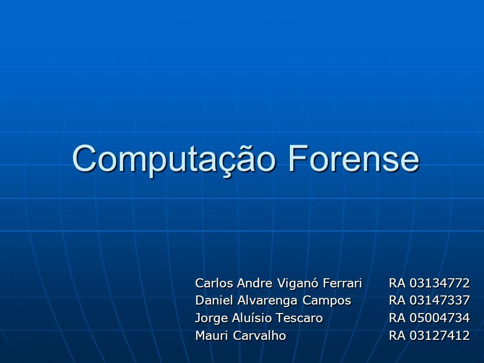 Computação Forense Carlos Andre Viganó FerrariRA 03134772 Daniel Alvarenga CamposRA 03147337 Jorge Aluísio TescaroRA 05004734 Mauri CarvalhoRA 0312741