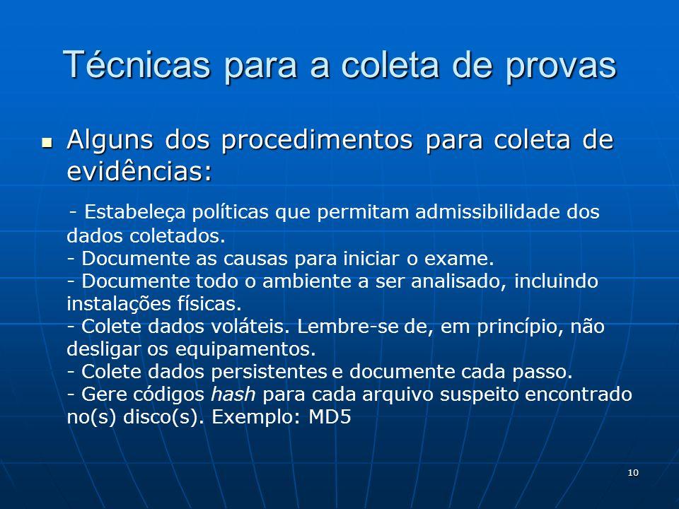 10 Técnicas para a coleta de provas Alguns dos procedimentos para coleta de evidências: Alguns dos procedimentos para coleta de evidências: - Estabele