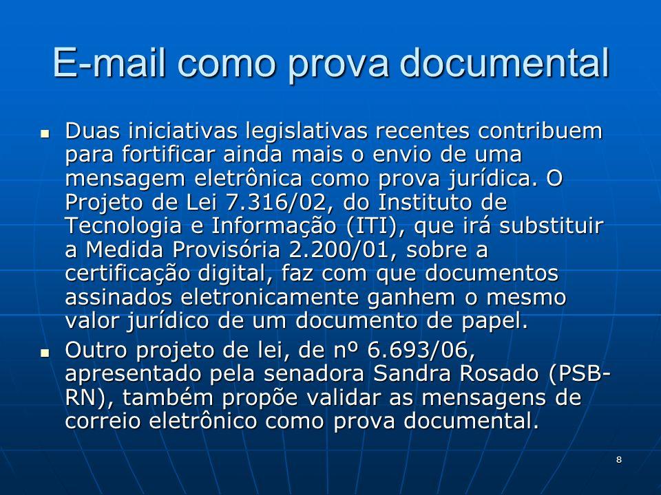 8 E-mail como prova documental Duas iniciativas legislativas recentes contribuem para fortificar ainda mais o envio de uma mensagem eletrônica como pr