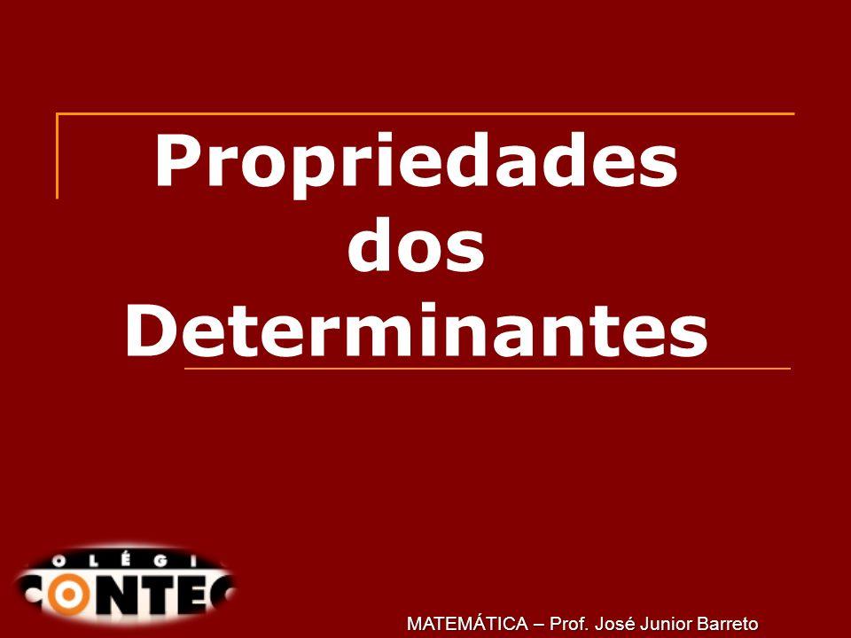 Prof. Jorge Propriedades dos Determinantes MATEMÁTICA – Prof. José Junior Barreto