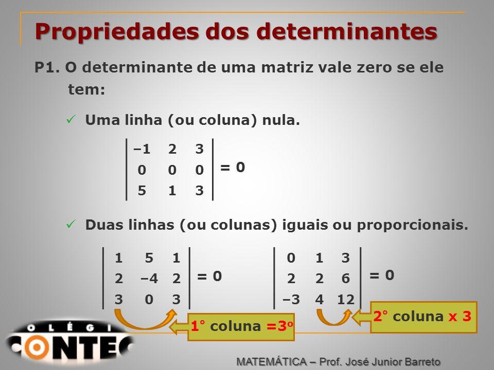 Prof. Jorge Propriedades dos determinantes P1. O determinante de uma matriz vale zero se ele tem: Uma linha (ou coluna) nula. –123 000 513 = 0 Duas li