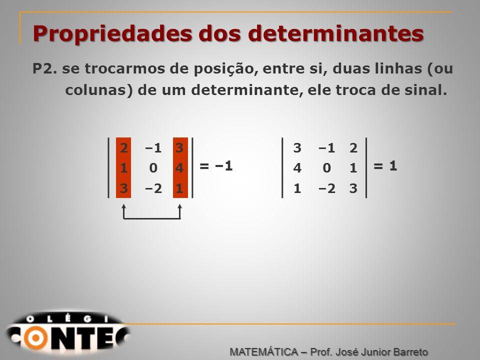 Prof. Jorge Propriedades dos determinantes P2. se trocarmos de posição, entre si, duas linhas (ou colunas) de um determinante, ele troca de sinal. 2–1