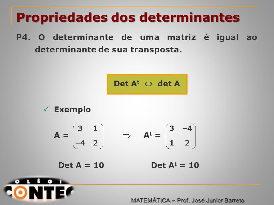 Prof. Jorge Propriedades dos determinantes P4. O determinante de uma matriz é igual ao determinante de sua transposta. Det A t det A Exemplo 31 –42 A