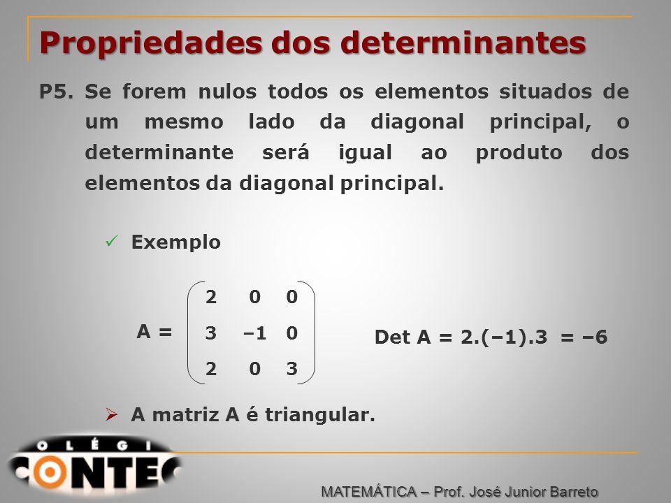 Prof. Jorge 200 3–10 203 Propriedades dos determinantes P5. Se forem nulos todos os elementos situados de um mesmo lado da diagonal principal, o deter