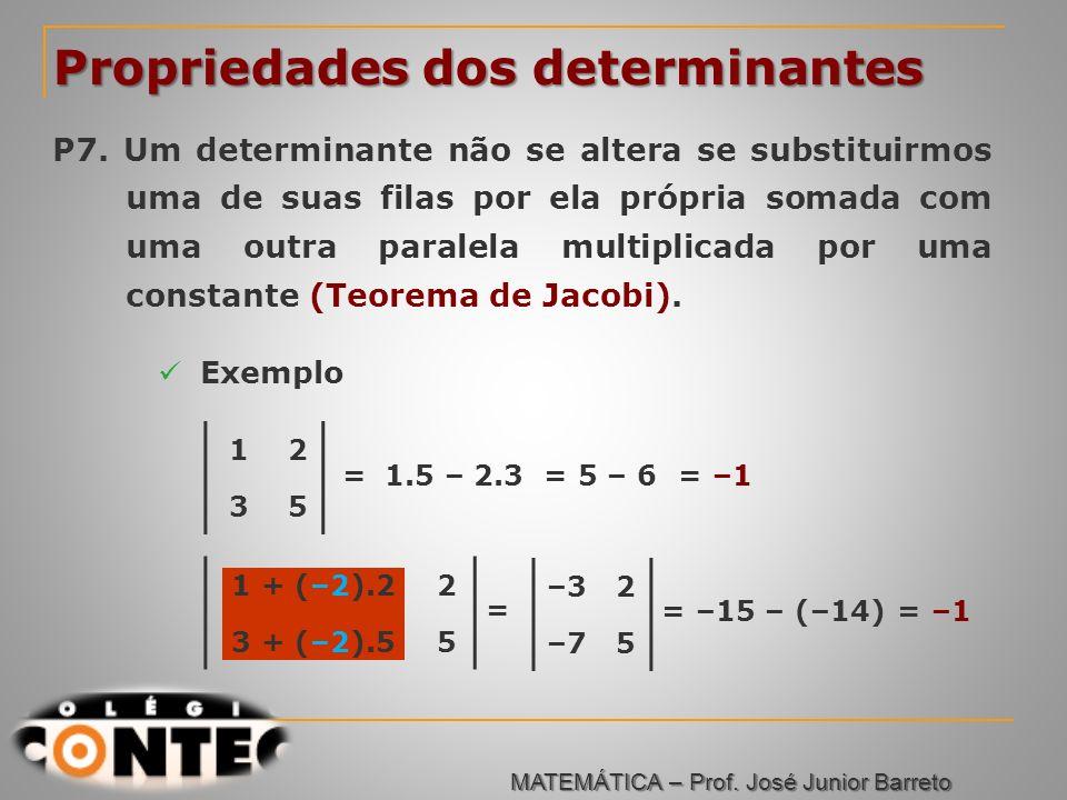 Prof. Jorge 1 + (–2).22 3 + (–2).55 Propriedades dos determinantes P7. Um determinante não se altera se substituirmos uma de suas filas por ela própri