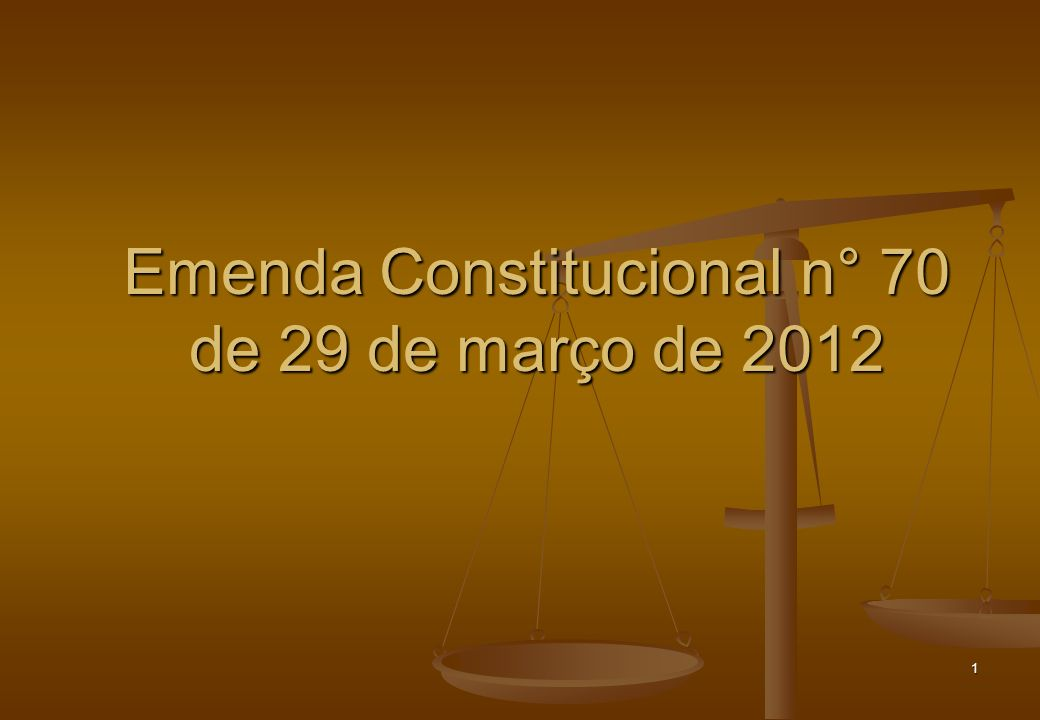1 Emenda Constitucional n° 70 de 29 de março de 2012
