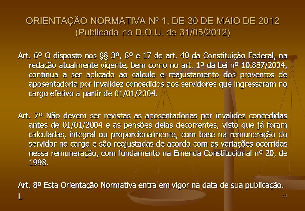 ORIENTAÇÃO NORMATIVA Nº 1, DE 30 DE MAIO DE 2012 (Publicada no D.O.U. de 31/05/2012) Art. 6º O disposto nos §§ 3º, 8º e 17 do art. 40 da Constituição