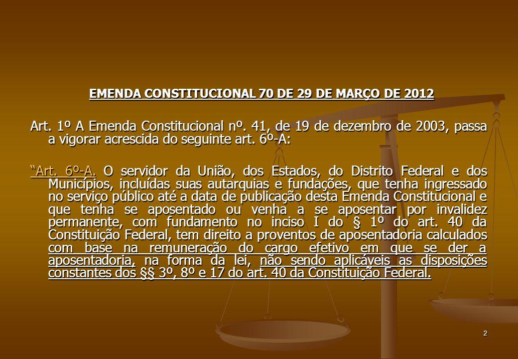2 EMENDA CONSTITUCIONAL 70 DE 29 DE MARÇO DE 2012 EMENDA CONSTITUCIONAL 70 DE 29 DE MARÇO DE 2012 Art. 1º A Emenda Constitucional nº. 41, de 19 de dez
