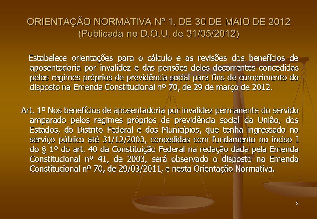 ORIENTAÇÃO NORMATIVA Nº 1, DE 30 DE MAIO DE 2012 (Publicada no D.O.U. de 31/05/2012) Estabelece orientações para o cálculo e as revisões dos benefício