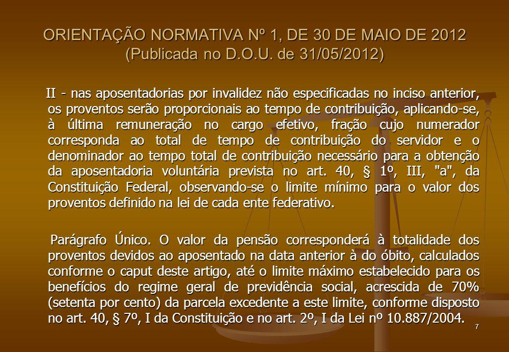 ORIENTAÇÃO NORMATIVA Nº 1, DE 30 DE MAIO DE 2012 (Publicada no D.O.U. de 31/05/2012) II - nas aposentadorias por invalidez não especificadas no inciso