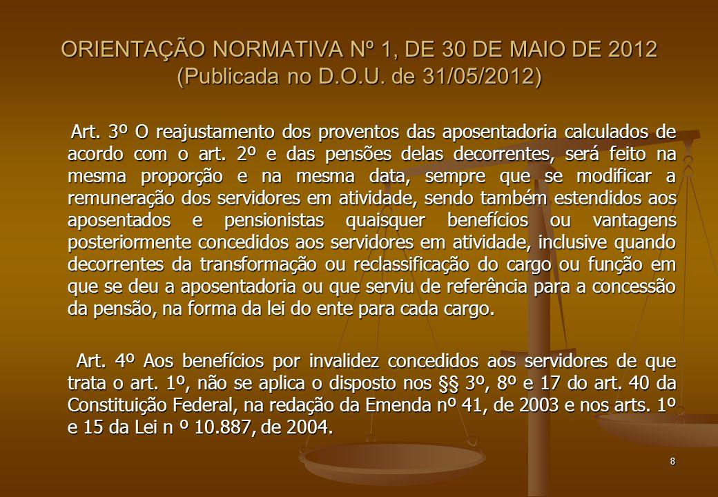 ORIENTAÇÃO NORMATIVA Nº 1, DE 30 DE MAIO DE 2012 (Publicada no D.O.U. de 31/05/2012) Art. 3º O reajustamento dos proventos das aposentadoria calculado