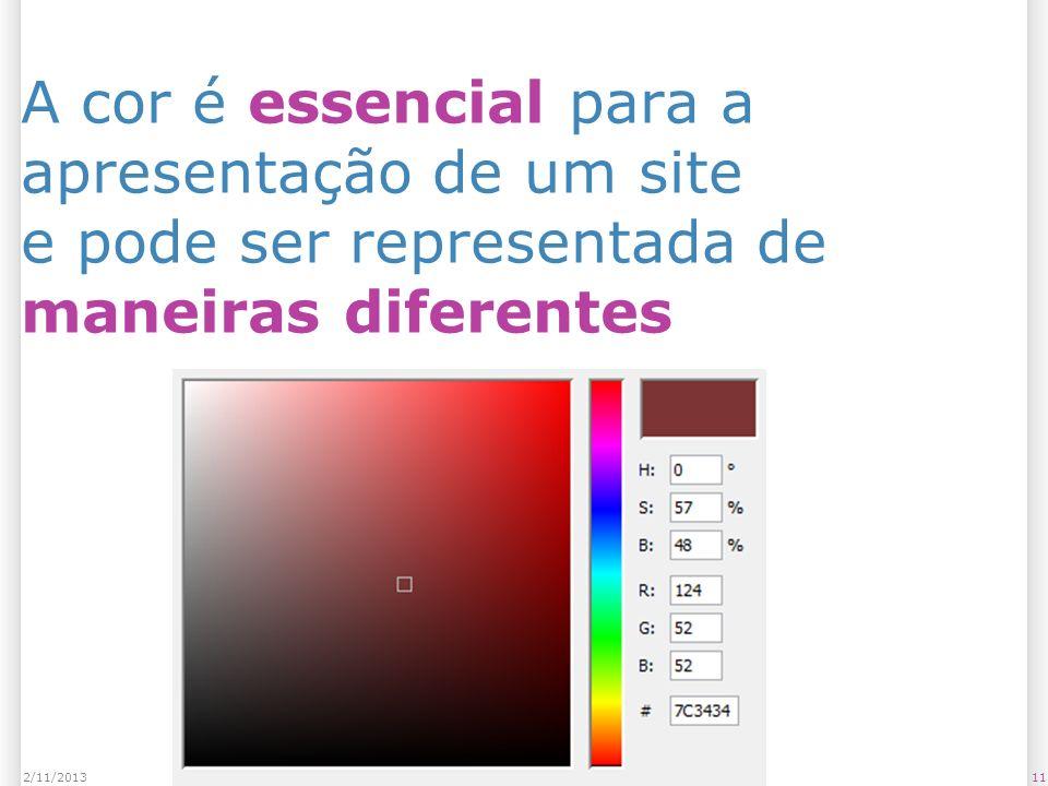 A cor é essencial para a apresentação de um site e pode ser representada de maneiras diferentes 112/11/2013