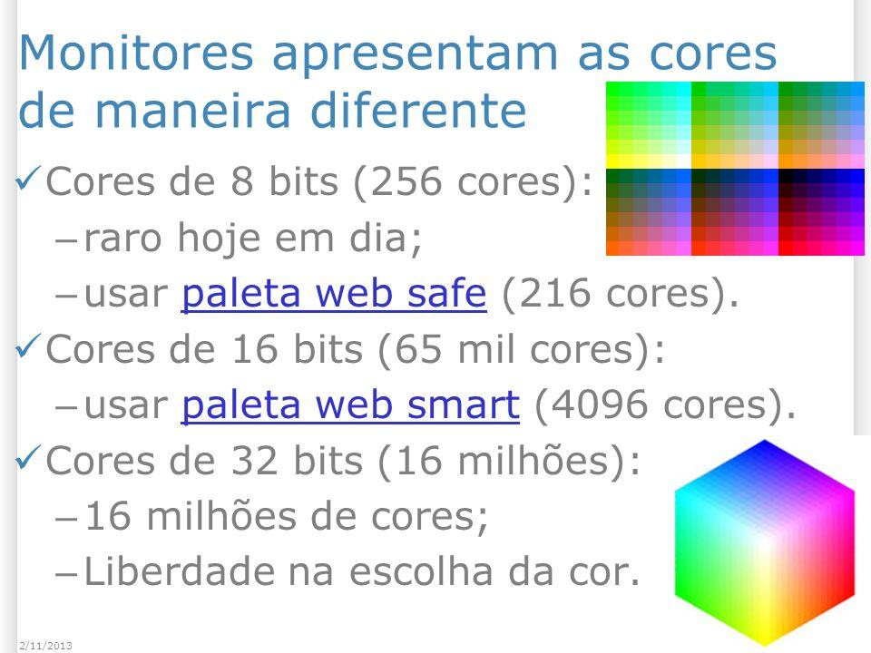 Monitores apresentam as cores de maneira diferente Cores de 8 bits (256 cores): – raro hoje em dia; – usar paleta web safe (216 cores).paleta web safe