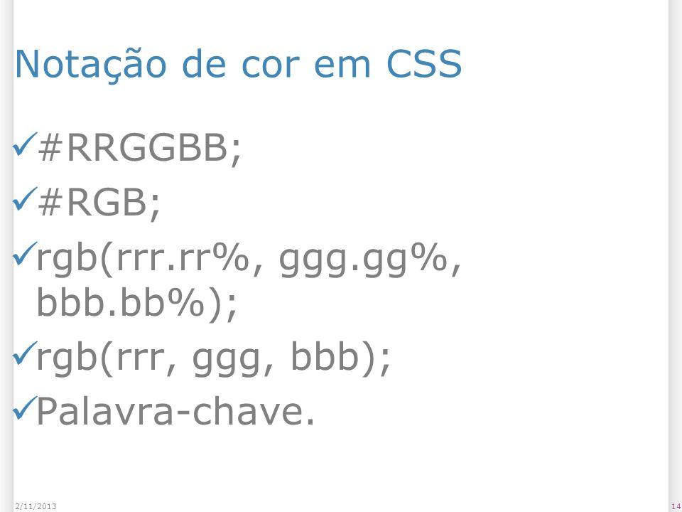 Notação de cor em CSS #RRGGBB; #RGB; rgb(rrr.rr%, ggg.gg%, bbb.bb%); rgb(rrr, ggg, bbb); Palavra-chave. 142/11/2013