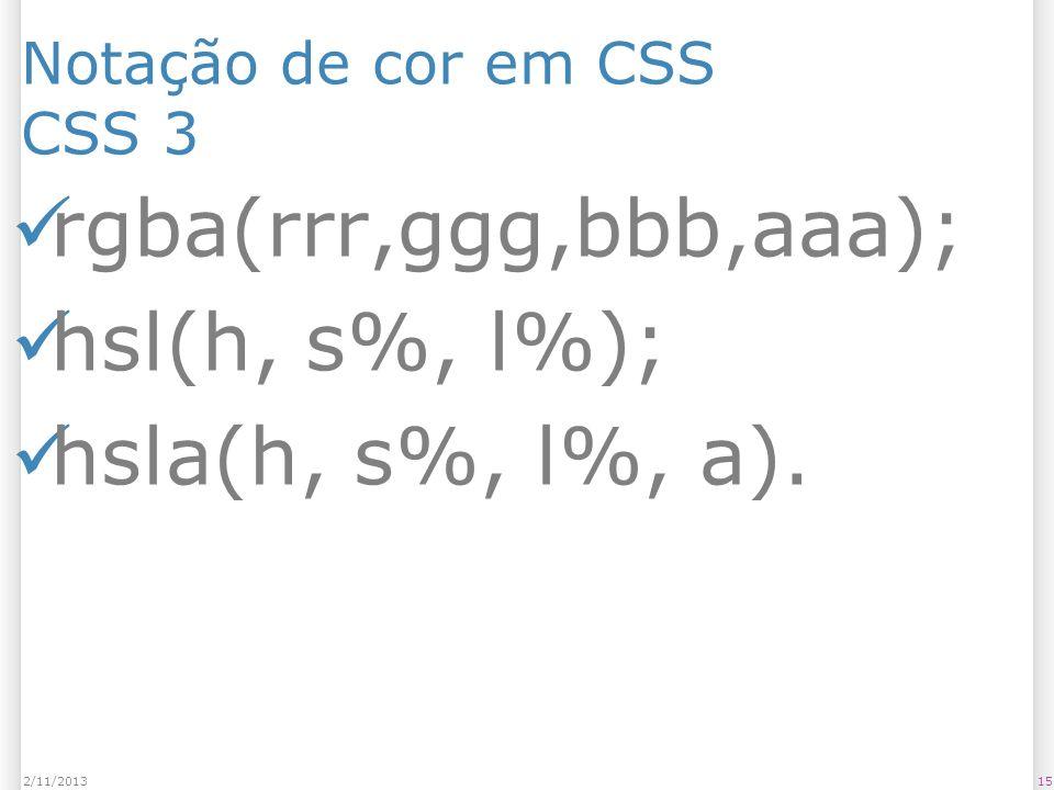 Notação de cor em CSS CSS 3 rgba(rrr,ggg,bbb,aaa); hsl(h, s%, l%); hsla(h, s%, l%, a). 152/11/2013